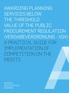 AWARDING PLANNING SERVICES BELOW THE THRESHOLD VALUE OF THE PUBLIC PROCUREMENT REGULATION (VERGABEVERORDNUNG - VGV) A PRACTICAL GUIDE FOR IMPLEMENTATION OF COMPETITION ON THE MERITS